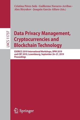 Data Privacy Management, Cryptocurrencies and Blockchain Technology: Esorics 2019 International Workshops, Dpm 2019 and CBT 2019, Luxembourg, Septembe-cover