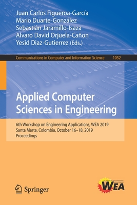 Applied Computer Sciences in Engineering: 6th Workshop on Engineering Applications, Wea 2019, Santa Marta, Colombia, October 16-18, 2019, Proceedings-cover