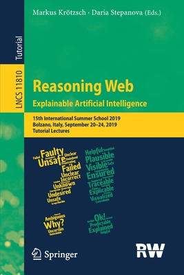 Reasoning Web. Explainable Artificial Intelligence: 15th International Summer School 2019, Bolzano, Italy, September 20-24, 2019, Tutorial Lectures-cover