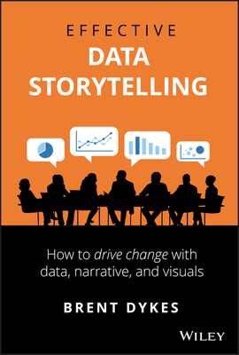 Effective Data Storytelling: How to Drive Change with Data, Narrative and Visuals-cover