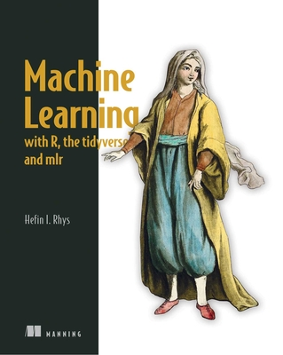 Machine Learning with R, Tidyverse, and Mlr-cover