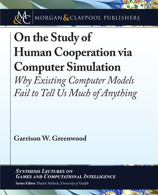 On the Study of Human Cooperation via Computer Simulation: Why Existing Computer Models Fail to Tell Us Much of Anything-cover