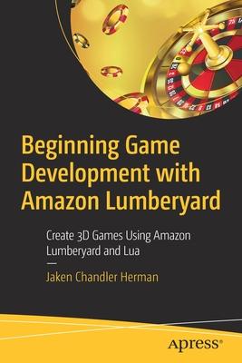 Beginning Game Development with Amazon Lumberyard: Create 3D Games Using Amazon Lumberyard and Lua-cover
