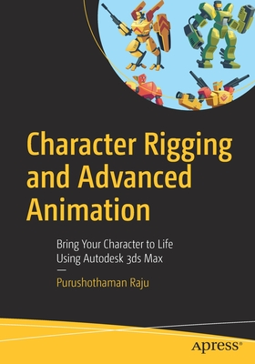 Character Rigging and Advanced Animation: Bring Your Character to Life Using Autodesk 3ds Max-cover