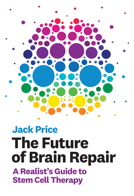 The Future of Brain Repair: A Realist's Guide to Stem Cell Therapy-cover