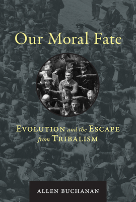 Our Moral Fate: Evolution and the Escape from Tribalism-cover