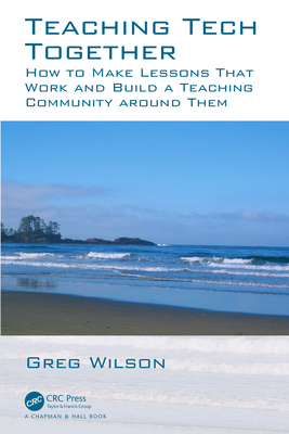 Teaching Tech Together: How to Make Your Lessons Work and Build a Teaching Community Around Them-cover