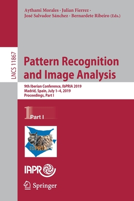 Pattern Recognition and Image Analysis: 9th Iberian Conference, Ibpria 2019, Madrid, Spain, July 1-4, 2019, Proceedings, Part I-cover