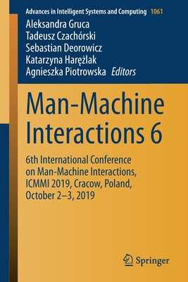 Man-Machine Interactions 6: 6th International Conference on Man-Machine Interactions, ICMMI 2019, Cracow, Poland, October 2-3, 2019-cover