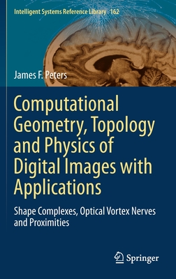 Computational Geometry, Topology and Physics of Digital Images with Applications: Shape Complexes, Optical Vortex Nerves and Proximities-cover