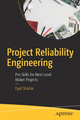 Project Reliability Engineering: Pro Skills for Next Level Maker Projects-cover