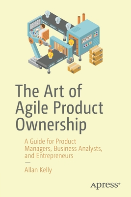 The Art of Agile Product Ownership: A Guide for Product Managers, Business Analysts, and Entrepreneurs-cover