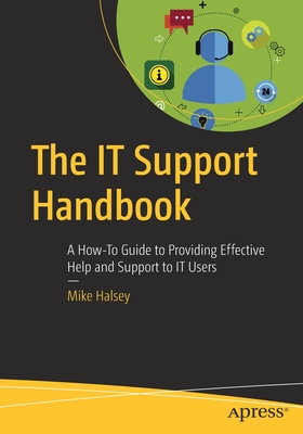 The It Support Handbook: A How-To Guide to Providing Effective Help and Support to It Users