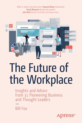 The Future of the Workplace: Insights and Advice from 31 Pioneering Business and Thought Leaders-cover