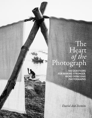 The Heart of the Photograph: 100 Questions for Making Stronger, More Expressive Photographs-cover