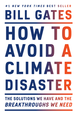 How to Avoid a Climate Disaster: The Solutions We Have and the Breakthroughs We Need-cover