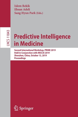 Predictive Intelligence in Medicine: Second International Workshop, Prime 2019, Held in Conjunction with Miccai 2019, Shenzhen, China, October 13, 201-cover