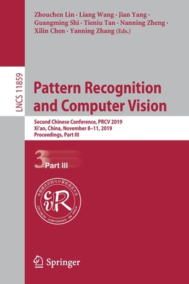 Pattern Recognition and Computer Vision: Second Chinese Conference, Prcv 2019, Xi'an, China, November 8-11, 2019, Proceedings, Part III-cover