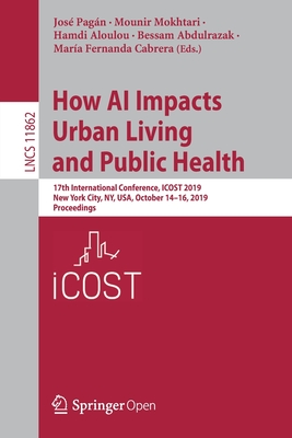 How AI Impacts Urban Living and Public Health: 17th International Conference, Icost 2019, New York City, Ny, Usa, October 14-16, 2019, Proceedings-cover