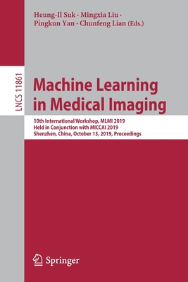 Machine Learning in Medical Imaging: 10th International Workshop, MLMI 2019, Held in Conjunction with Miccai 2019, Shenzhen, China, October 13, 2019,-cover