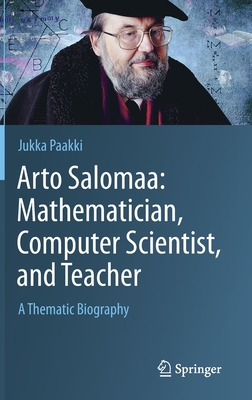 Arto Salomaa: Mathematician, Computer Scientist, and Teacher: A Thematic Biography-cover