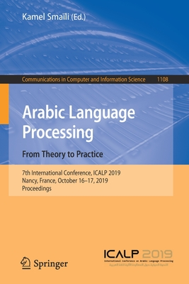 Arabic Language Processing: From Theory to Practice: 7th International Conference, Icalp 2019, Nancy, France, October 16-17, 2019, Proceedings-cover