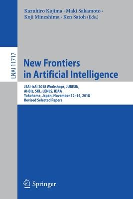 New Frontiers in Artificial Intelligence: Jsai-Isai 2018 Workshops, Jurisin, Ai-Biz, Skl, Lenls, Idaa, Yokohama, Japan, November 12-14, 2018, Revised-cover