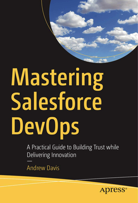 Mastering Salesforce Devops: A Practical Guide to Building Trust While Delivering Innovation-cover