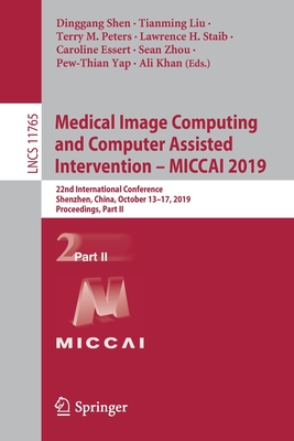 Medical Image Computing and Computer Assisted Intervention - Miccai 2019: 22nd International Conference, Shenzhen, China, October 13-17, 2019, Proceed-cover