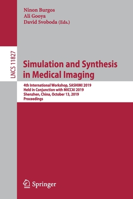 Simulation and Synthesis in Medical Imaging: 4th International Workshop, Sashimi 2019, Held in Conjunction with Miccai 2019, Shenzhen, China, October-cover