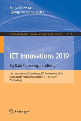 Ict Innovations 2019. Big Data Processing and Mining: 11th International Conference, Ict Innovations 2019, Ohrid, North Macedonia, October 17-19, 2019-cover