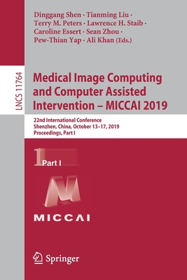 Medical Image Computing and Computer Assisted Intervention -- Miccai 2019: 22nd International Conference, Shenzhen, China, October 13-17, 2019, Procee-cover