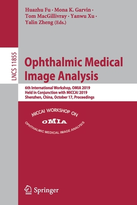 Ophthalmic Medical Image Analysis: 6th International Workshop, Omia 2019, Held in Conjunction with Miccai 2019, Shenzhen, China, October 17, Proceedin
