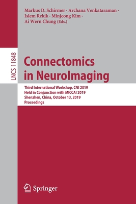 Connectomics in Neuroimaging: Third International Workshop, Cni 2019, Held in Conjunction with Miccai 2019, Shenzhen, China, October 13, 2019, Proce-cover