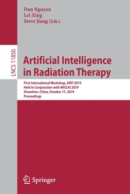 Artificial Intelligence in Radiation Therapy: First International Workshop, Airt 2019, Held in Conjunction with Miccai 2019, Shenzhen, China, October-cover
