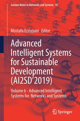 Advanced Intelligent Systems for Sustainable Development (Ai2sd'2019): Volume 6 - Advanced Intelligent Systems for Networks and Systems-cover