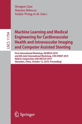 Machine Learning and Medical Engineering for Cardiovascular Health and Intravascular Imaging and Computer Assisted Stenting: First International Works-cover