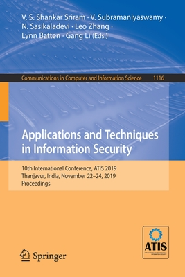 Applications and Techniques in Information Security: 10th International Conference, Atis 2019, Thanjavur, India, November 22-24, 2019, Proceedings-cover