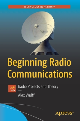 Beginning Radio Communications: Radio Projects and Theory