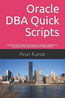 Oracle DBA Quick Scripts: Oracle dba scripts collection used by expert database administrators everyday. Must have dba scripts for your daily ac-cover