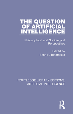 The Question of Artificial Intelligence: Philosophical and Sociological Perspectives-cover