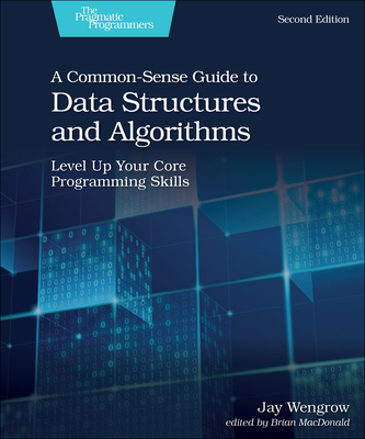 A Common-Sense Guide to Data Structures and Algorithms, Second Edition: Level Up Your Core Programming Skills-cover