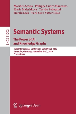 Semantic Systems. the Power of AI and Knowledge Graphs: 15th International Conference, Semantics 2019, Karlsruhe, Germany, September 9-12, 2019, Proce-cover