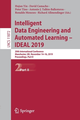 Intelligent Data Engineering and Automated Learning - Ideal 2019: 20th International Conference, Manchester, Uk, November 14-16, 2019, Proceedings, Pa-cover