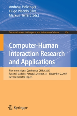 Computer-Human Interaction Research and Applications: First International Conference, Chira 2017, Funchal, Madeira, Portugal, October 31 - November 2,-cover