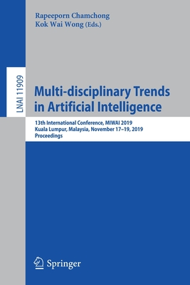 Multi-Disciplinary Trends in Artificial Intelligence: 13th International Conference, Miwai 2019, Kuala Lumpur, Malaysia, November 17-19, 2019, Proceed-cover
