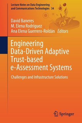 Engineering Data-Driven Adaptive Trust-Based E-Assessment Systems: Challenges and Infrastructure Solutions