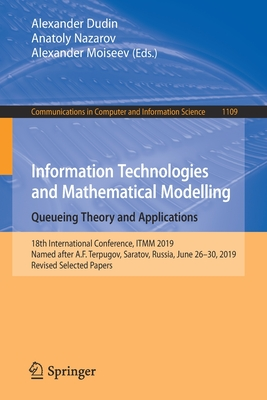 Information Technologies and Mathematical Modelling. Queueing Theory and Applications: 18th International Conference, Itmm 2019, Named After A.F. Terp-cover