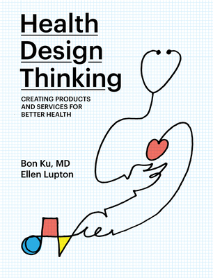 Health Design Thinking: Creating Products and Services for Better Health-cover