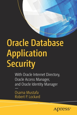 Oracle Database Application Security: With Oracle Internet Directory, Oracle Access Manager, and Oracle Identity Manager-cover